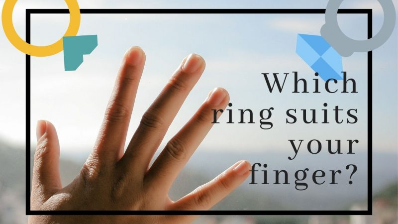How Do You Choose a Ring for Your Finger?