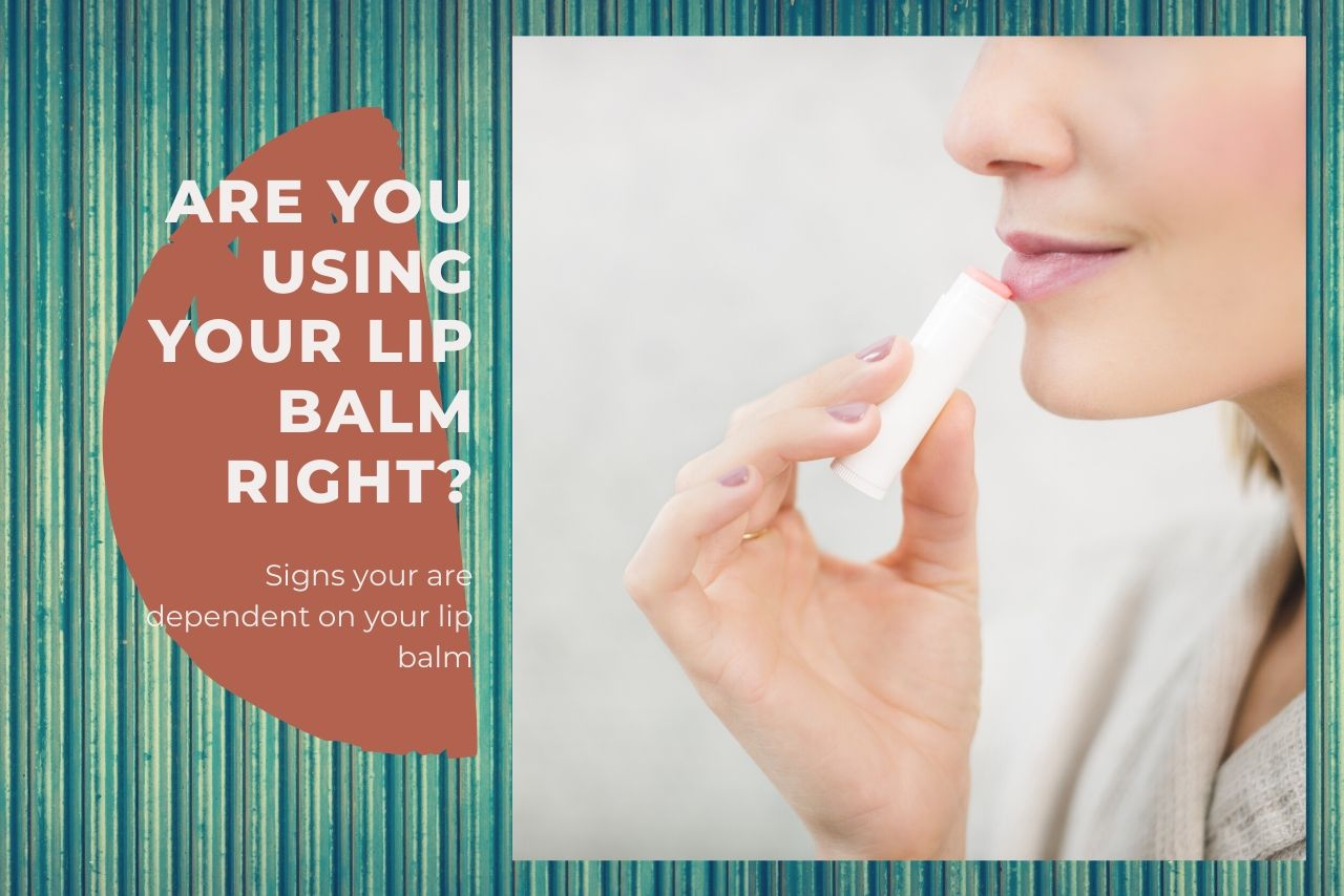 Is Your Lip Balm Use A Bad Habit?