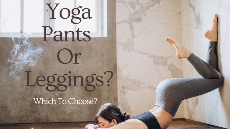 Which Is Better – Yoga Pants Or Yoga Leggings?